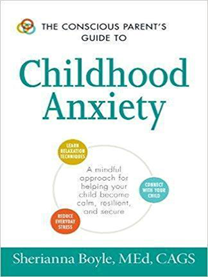 The Conscious Parents Guide to Childhood Anxiety 2016